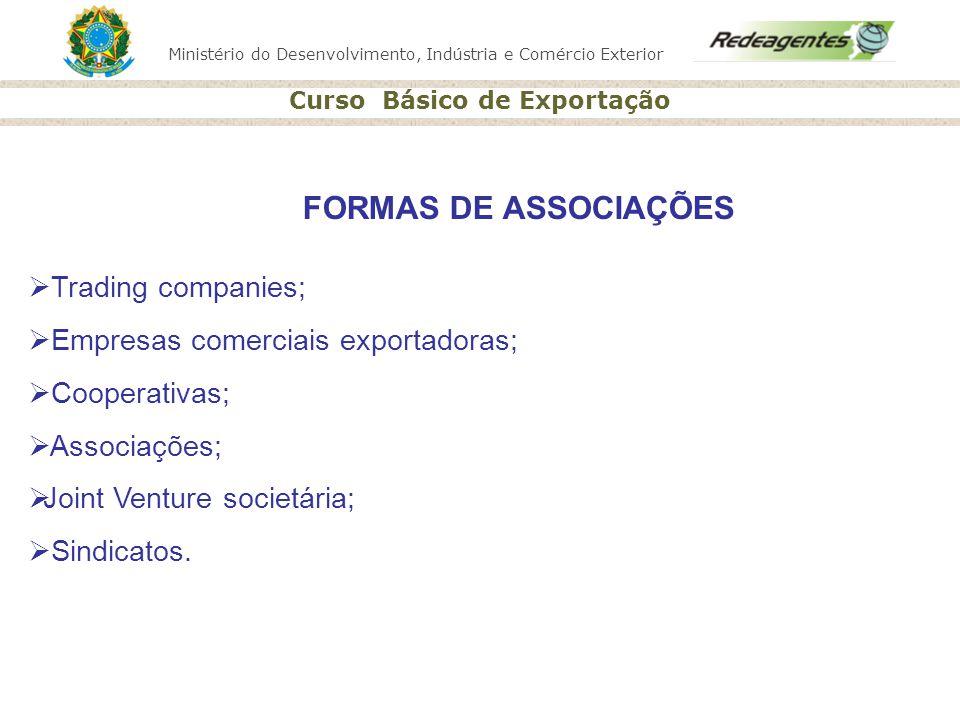 Ministério do Desenvolvimento, Indústria e Comércio Exterior Curso Básico de Exportação FORMAS DE ASSOCIAÇÕES Trading companies; Empresas comerciais e