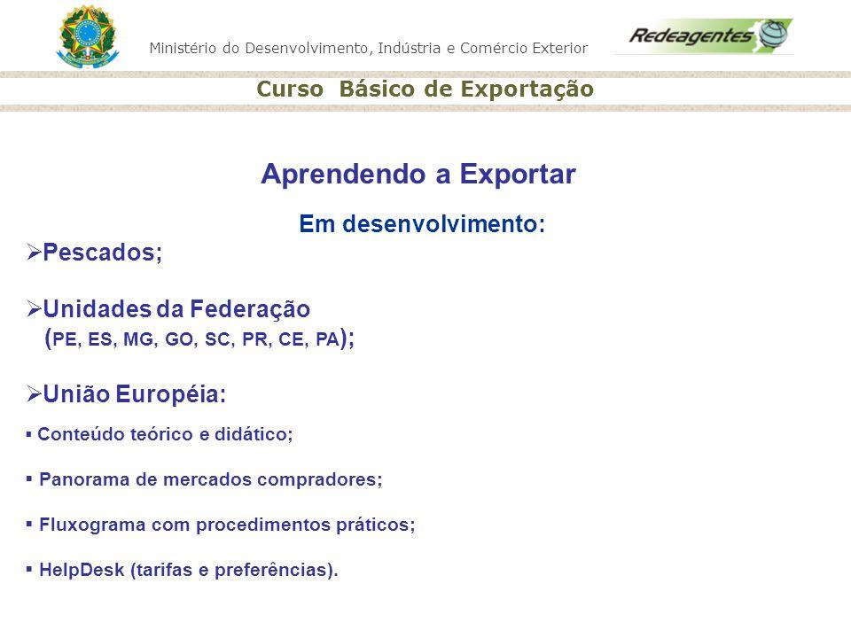 Ministério do Desenvolvimento, Indústria e Comércio Exterior Curso Básico de Exportação Aprendendo a Exportar Em desenvolvimento: Pescados; Unidades d