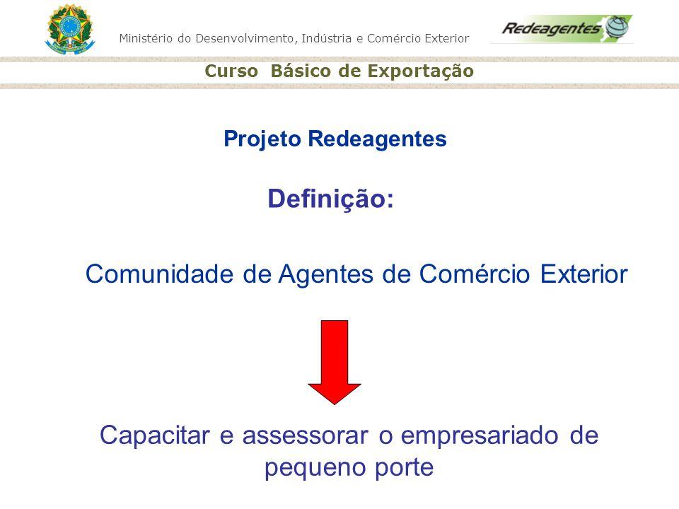 Ministério do Desenvolvimento, Indústria e Comércio Exterior Curso Básico de Exportação Definição: Comunidade de Agentes de Comércio Exterior Capacita