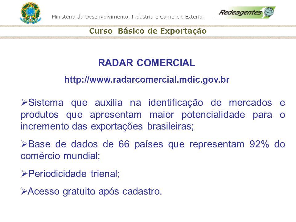 Ministério do Desenvolvimento, Indústria e Comércio Exterior Curso Básico de Exportação RADAR COMERCIAL http://www.radarcomercial.mdic.gov.br Sistema