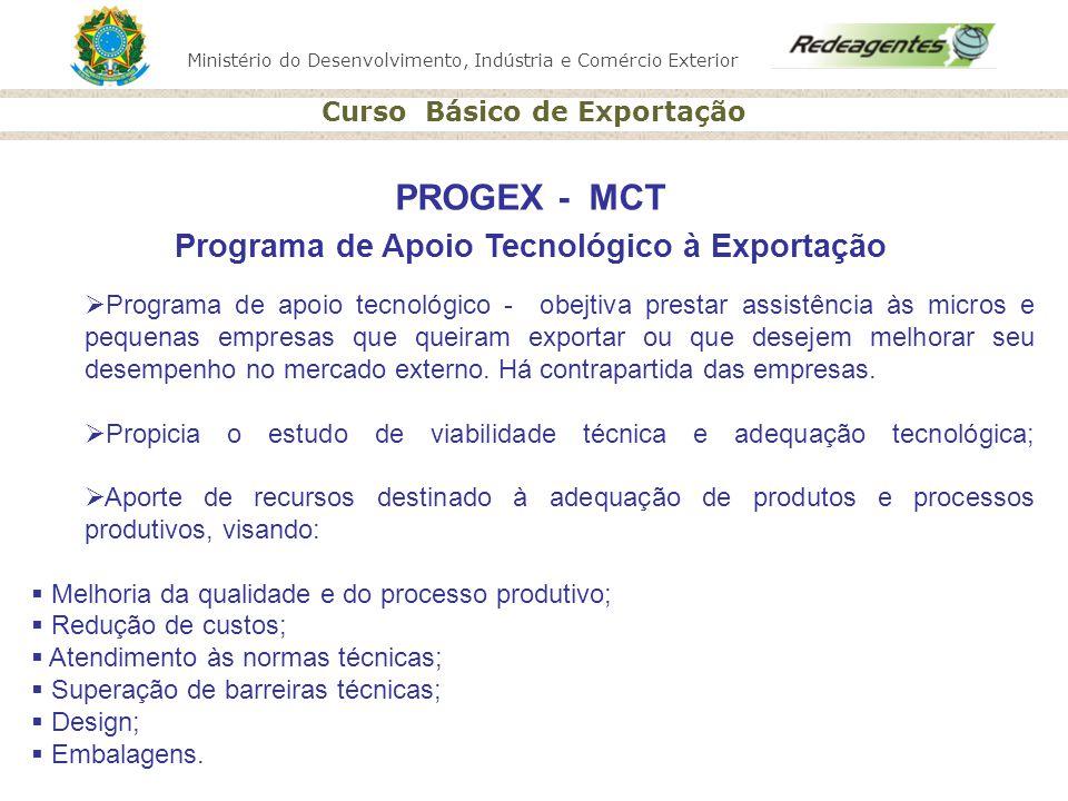 Ministério do Desenvolvimento, Indústria e Comércio Exterior Curso Básico de Exportação PROGEX - MCT Programa de Apoio Tecnológico à Exportação Progra