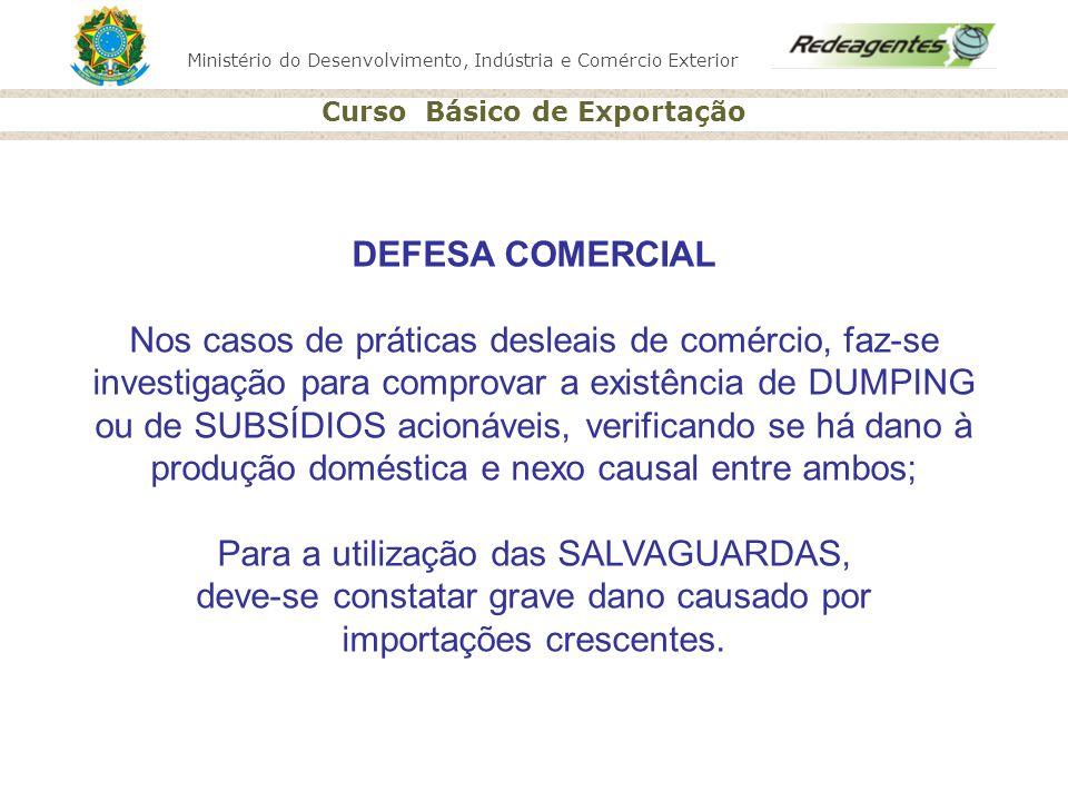 Ministério do Desenvolvimento, Indústria e Comércio Exterior Curso Básico de Exportação DEFESA COMERCIAL Nos casos de práticas desleais de comércio, f