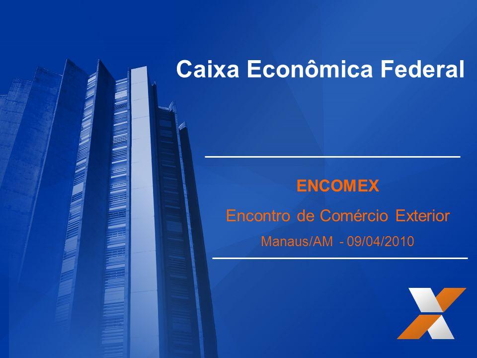 Caixa Econômica Federal ENCOMEX Encontro de Comércio Exterior Manaus/AM - 09/04/2010