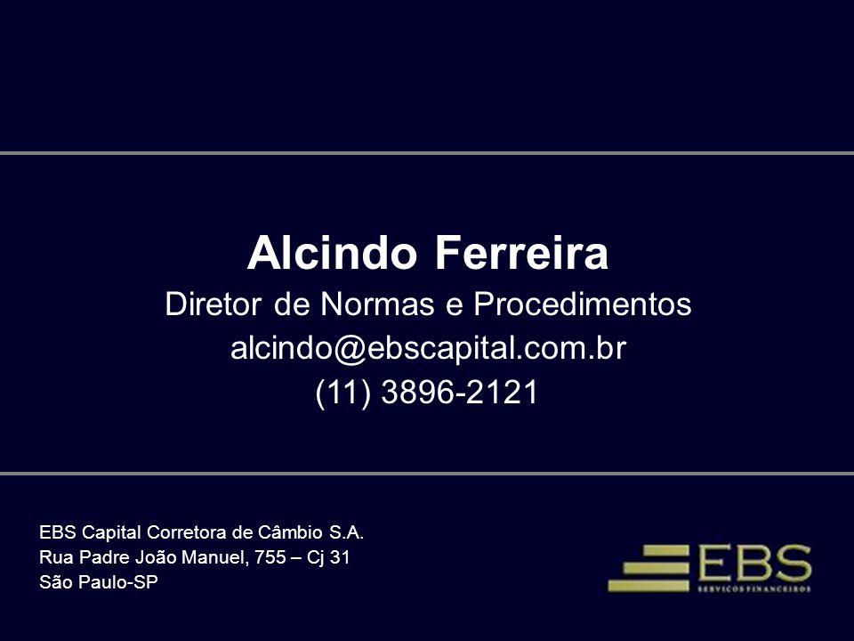 Alcindo Ferreira Diretor de Normas e Procedimentos alcindo@ebscapital.com.br (11) 3896-2121 EBS Capital Corretora de Câmbio S.A. Rua Padre João Manuel