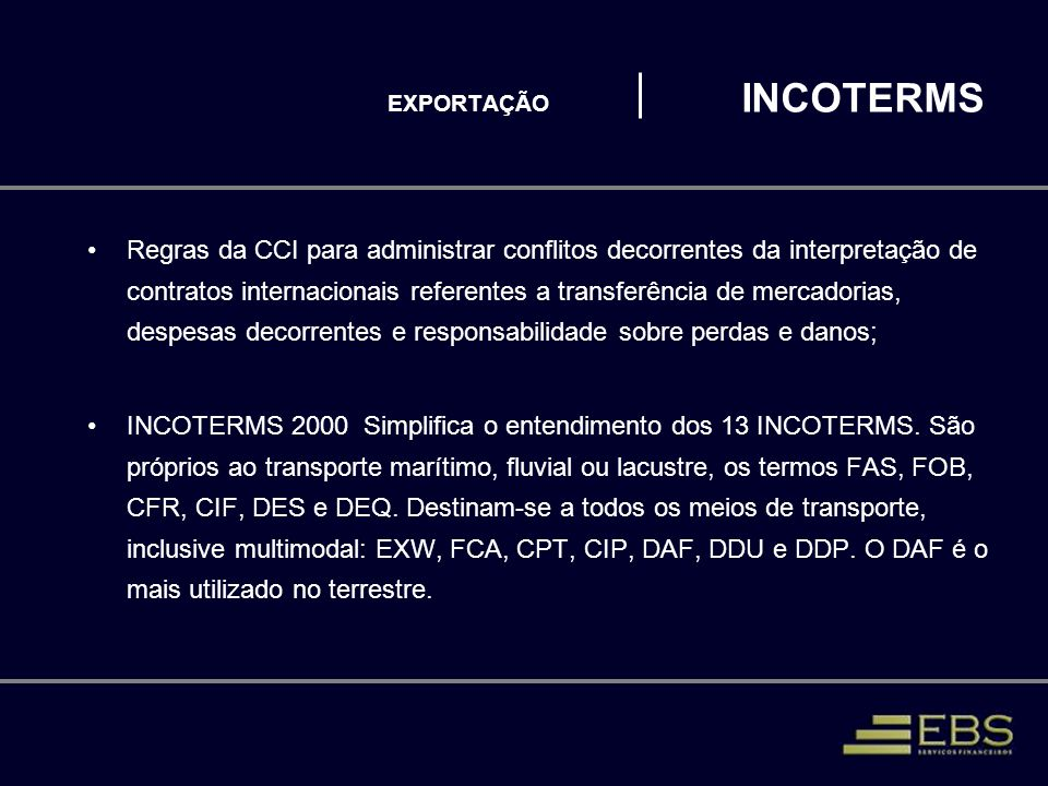 EXPORTAÇÃO INCOTERMS Regras da CCI para administrar conflitos decorrentes da interpretação de contratos internacionais referentes a transferência de m
