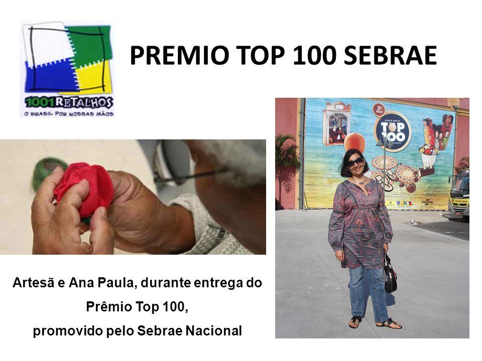 PREMIO TOP 100 SEBRAE Artesã e Ana Paula, durante entrega do Prêmio Top 100, promovido pelo Sebrae Nacional