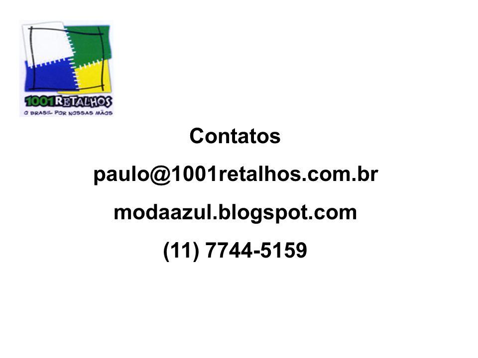 Contatos paulo@1001retalhos.com.br modaazul.blogspot.com (11) 7744-5159