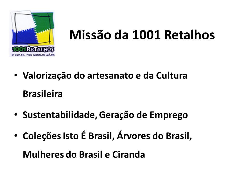 Missão da 1001 Retalhos Valorização do artesanato e da Cultura Brasileira Sustentabilidade, Geração de Emprego Coleções Isto É Brasil, Árvores do Brasil, Mulheres do Brasil e Ciranda