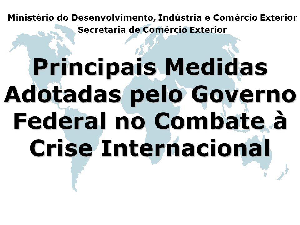 Principais Medidas Adotadas pelo Governo Federal no Combate à Crise Internacional Ministério do Desenvolvimento, Indústria e Comércio Exterior Secreta