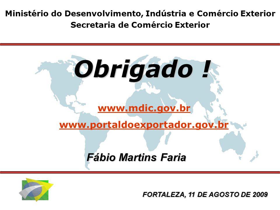 Ministério do Desenvolvimento, Indústria e Comércio Exterior Secretaria de Comércio Exterior Obrigado ! Fábio Martins Faria www.mdic.gov.br www.portal