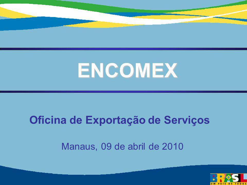 Secretaria de Comércio e Serviços Ministério do Desenvolvimento, Indústria e Comércio Exterior 11 ENCOMEX ENCOMEX Manaus, 09 de abril de 2010 Oficina de Exportação de Serviços