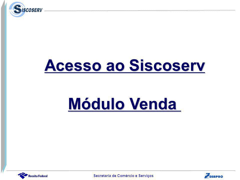 Secretaria de Comércio e Serviços Acesso ao Siscoserv Módulo Venda