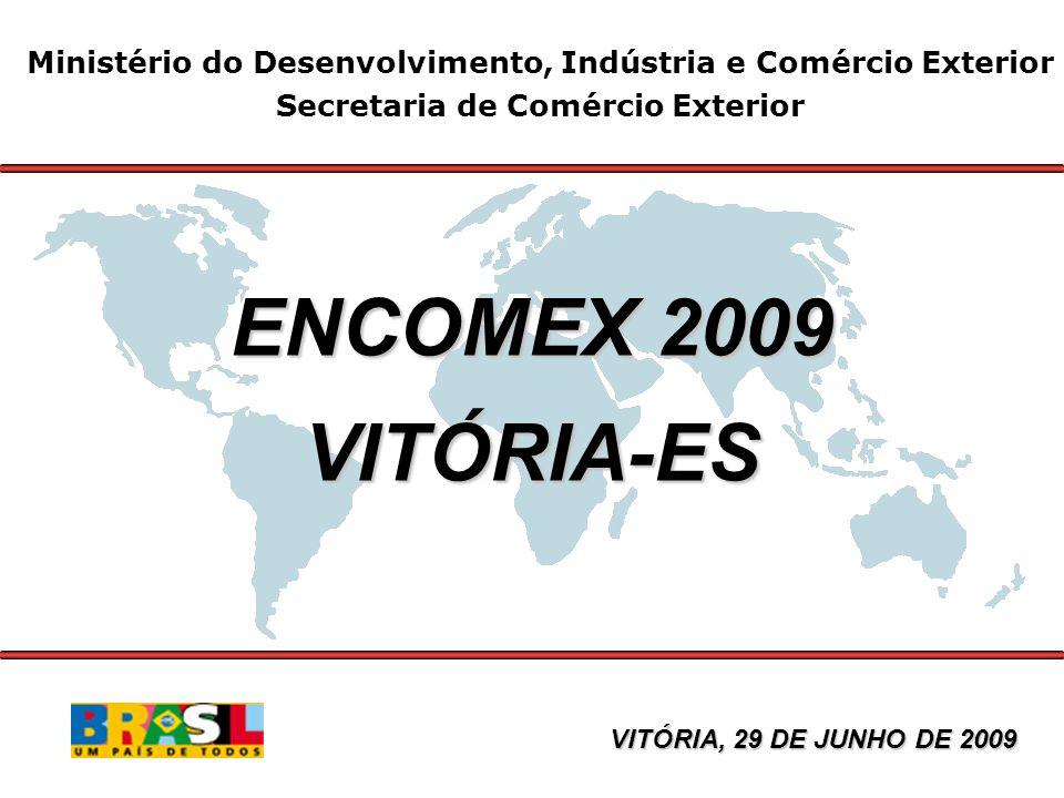 Ministério do Desenvolvimento, Indústria e Comércio Exterior Secretaria de Comércio Exterior ENCOMEX 2009 VITÓRIA-ES VITÓRIA, 29 DE JUNHO DE 2009