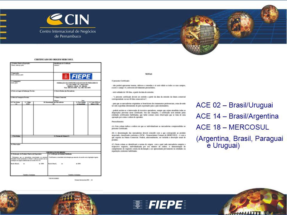 ACE 02 – Brasil/Uruguai ACE 14 – Brasil/Argentina ACE 18 – MERCOSUL (Argentina, Brasil, Paraguai e Uruguai)