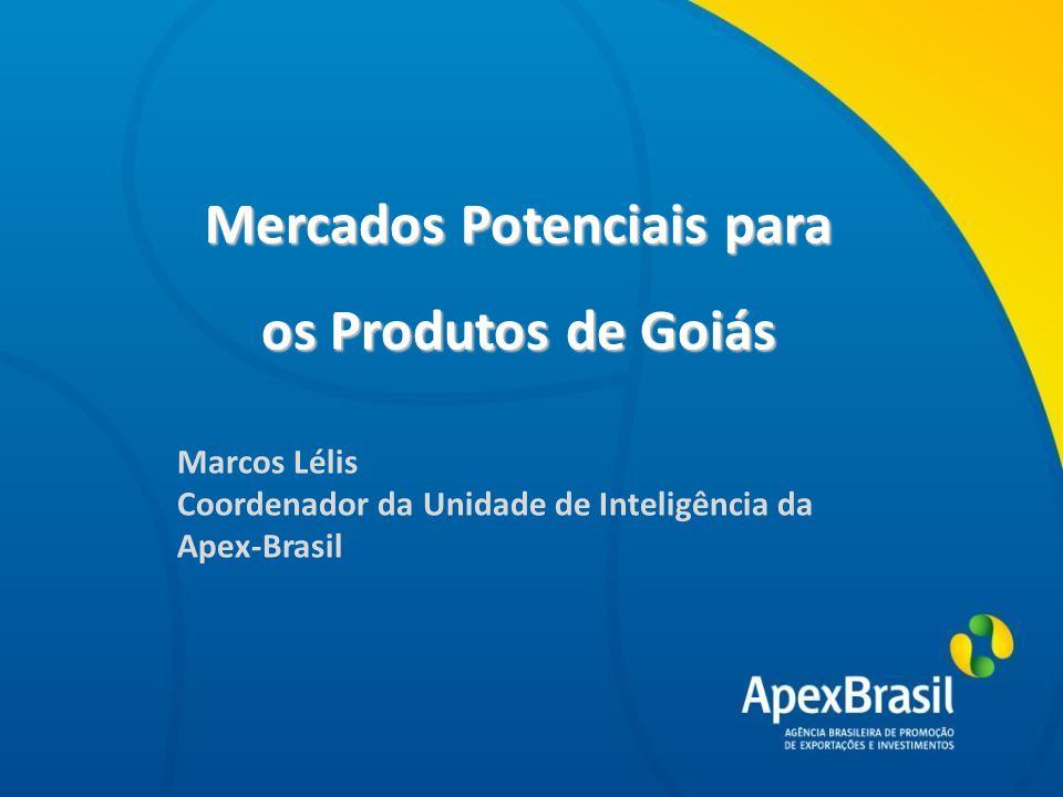 Título da apresentação Mercados Potenciais para os Produtos de Goiás Marcos Lélis Coordenador da Unidade de Inteligência da Apex-Brasil