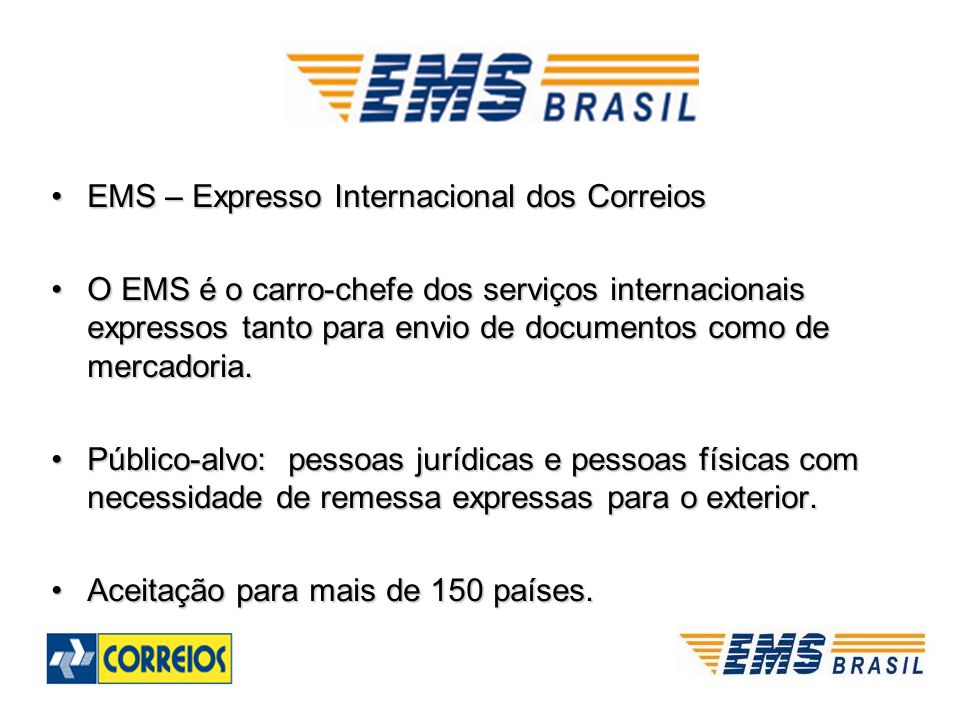 EMS – Expresso Internacional dos CorreiosEMS – Expresso Internacional dos Correios O EMS é o carro-chefe dos serviços internacionais expressos tanto p