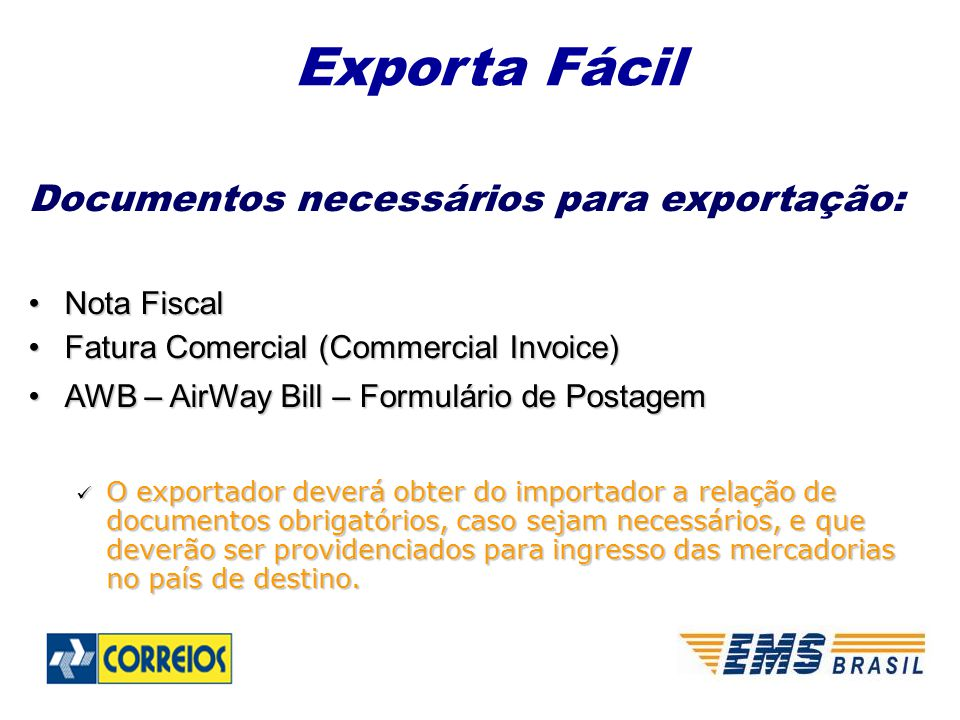 Documentos necessários para exportação: Nota FiscalNota Fiscal Fatura Comercial (Commercial Invoice)Fatura Comercial (Commercial Invoice) AWB – AirWay