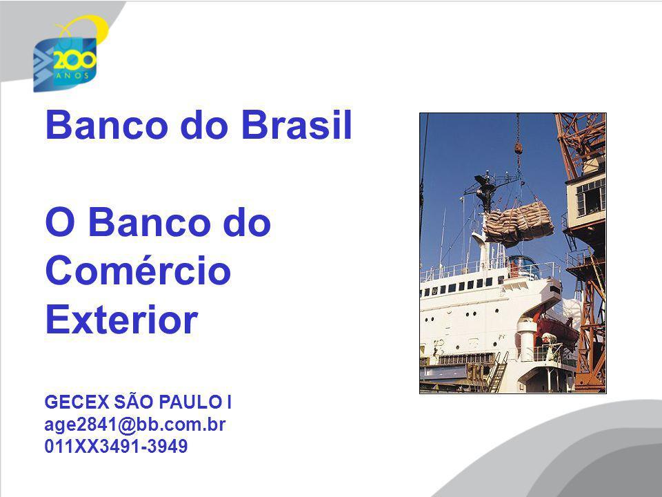 Banco do Brasil O Banco do Comércio Exterior GECEX SÃO PAULO I age2841@bb.com.br 011XX3491-3949