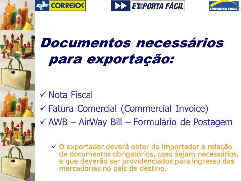 Documentos necessários para exportação: Nota Fiscal Fatura Comercial (Commercial Invoice) AWB – AirWay Bill – Formulário de Postagem O exportador deve