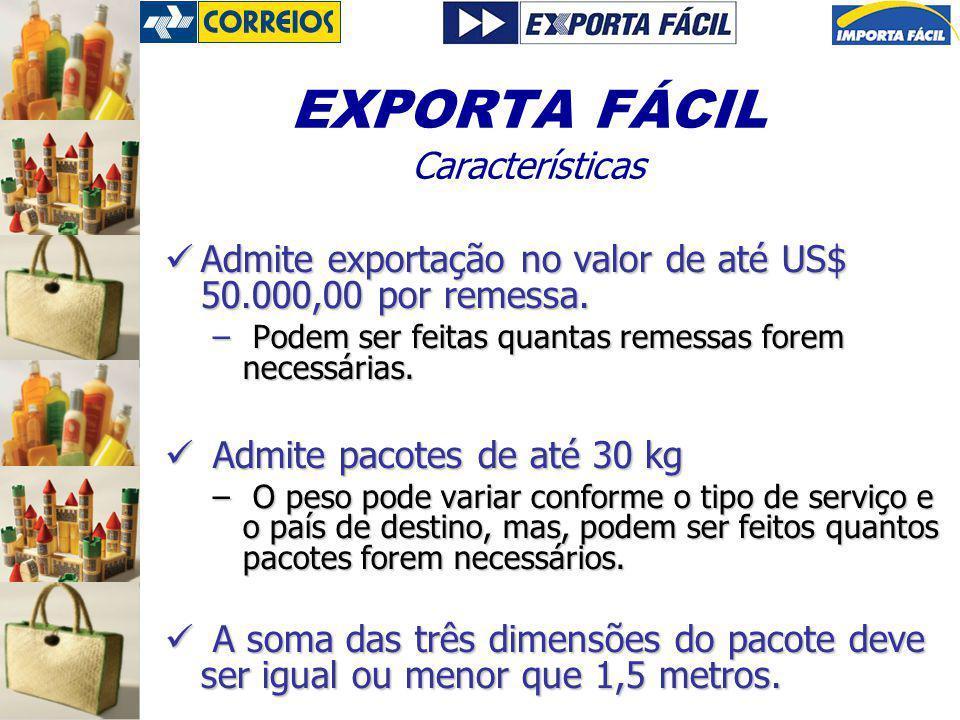 EXPORTA FÁCIL Características Admite exportação no valor de até US$ 50.000,00 por remessa. Admite exportação no valor de até US$ 50.000,00 por remessa