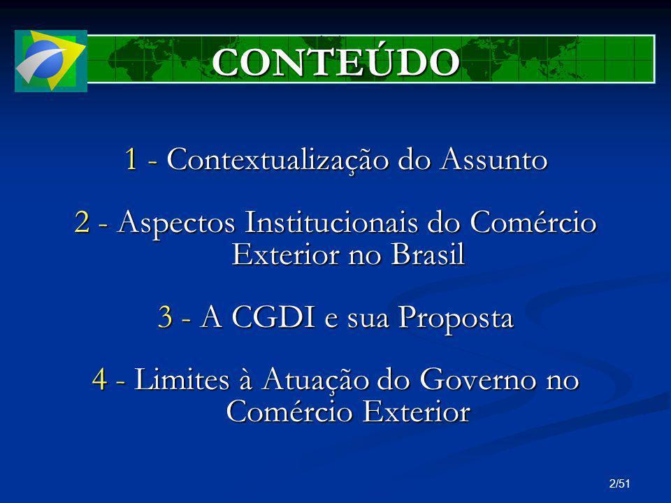 2/51 1 - Contextualização do Assunto 2 - Aspectos Institucionais do Comércio Exterior no Brasil 3 - A CGDI e sua Proposta 4 - Limites à Atuação do Gov