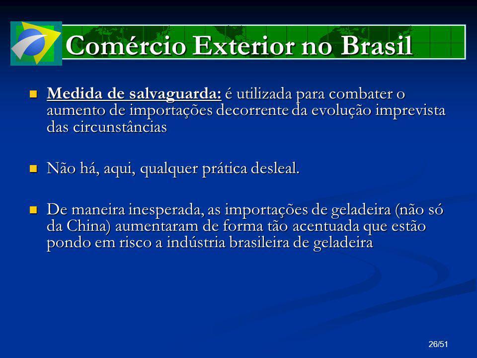26/51 Comércio Exterior no Brasil Medida de salvaguarda: é utilizada para combater o aumento de importações decorrente da evolução imprevista das circ
