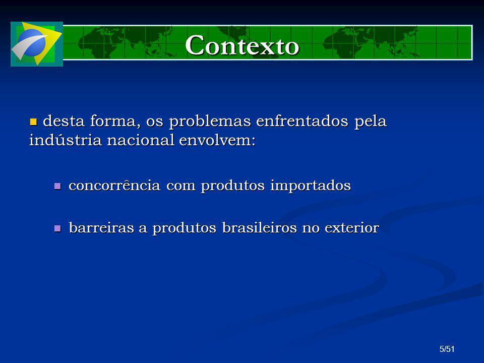 16/51 Problemas Enfrentados NO EXTERIOR Basicamente: Basicamente: Utilização de barreiras tarifárias e não- tarifárias em desacordo com normas previstas nos tratados internacionais.