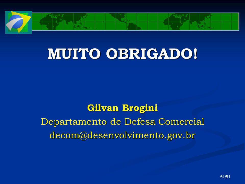 51/51 MUITO OBRIGADO! Gilvan Brogini Departamento de Defesa Comercial decom@desenvolvimento.gov.br