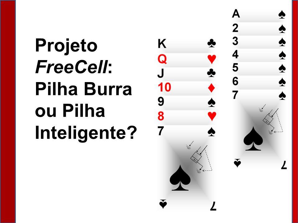 Projeto FreeCell: Pilha Burra ou Pilha Inteligente?