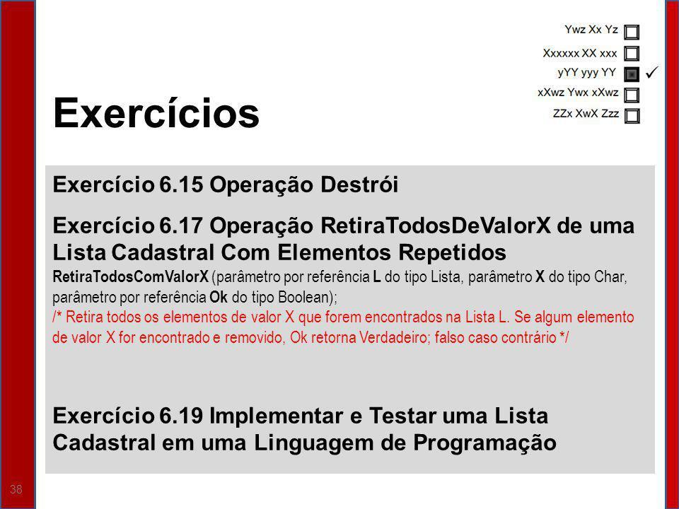 38 Exercício 6.15 Operação Destrói Exercício 6.17 Operação RetiraTodosDeValorX de uma Lista Cadastral Com Elementos Repetidos RetiraTodosComValorX (pa