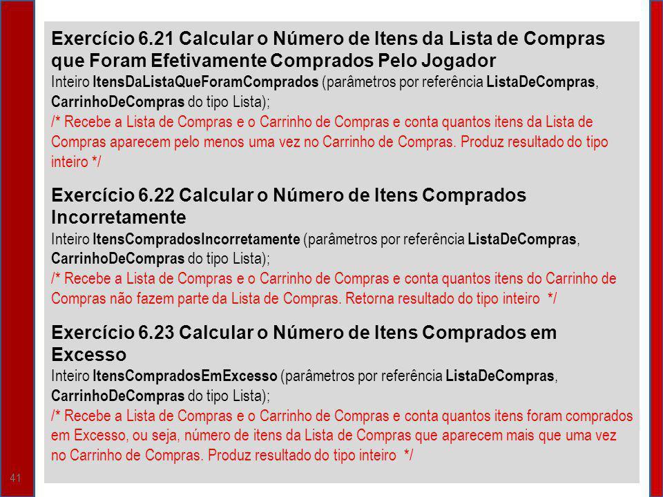 41 Exercício 6.21 Calcular o Número de Itens da Lista de Compras que Foram Efetivamente Comprados Pelo Jogador Inteiro ItensDaListaQueForamComprados (