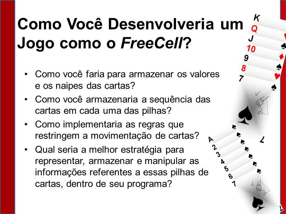 Seu Desafio: Desenvolver uma Adaptação do FreeCell Use sua criatividade e construa seu próprio jogo.