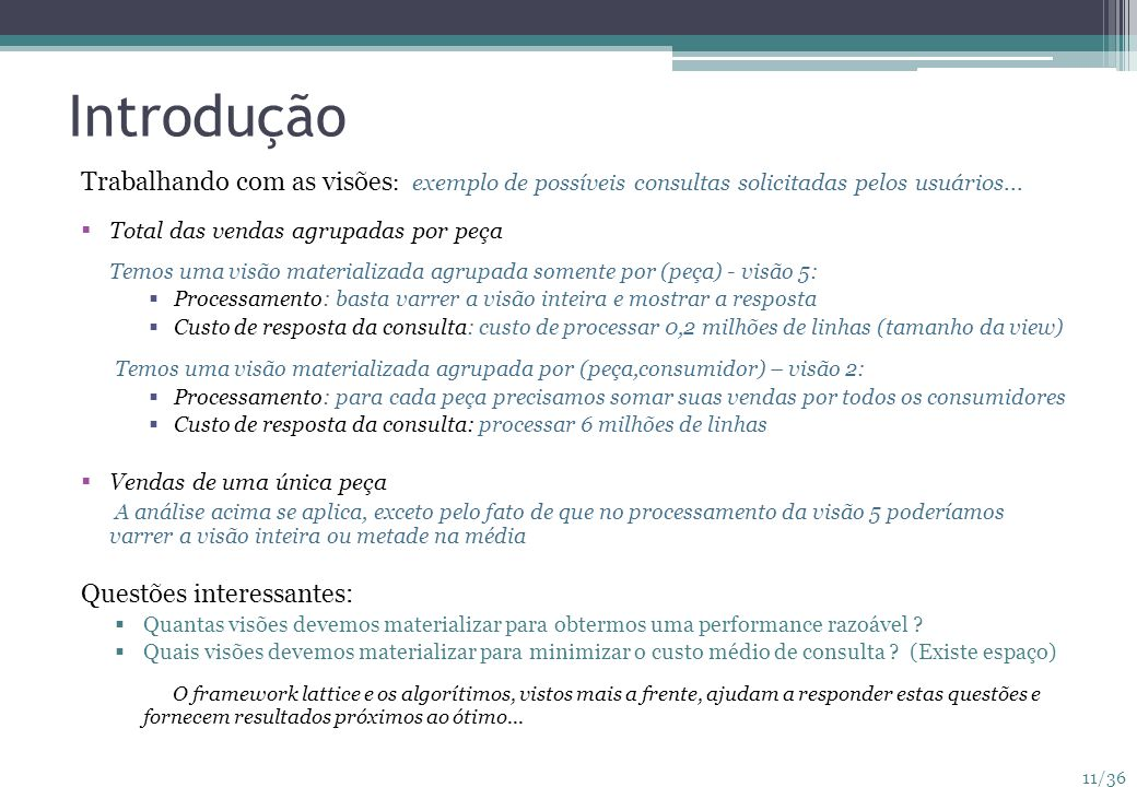 11/36 Introdução Trabalhando com as visões : exemplo de possíveis consultas solicitadas pelos usuários... Total das vendas agrupadas por peça Temos um