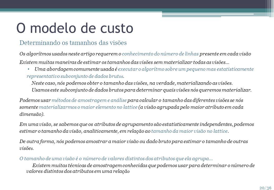 20/36 O modelo de custo Determinando os tamanhos das visões Os algorítmos usados neste artigo requerem o conhecimento do número de linhas presente em
