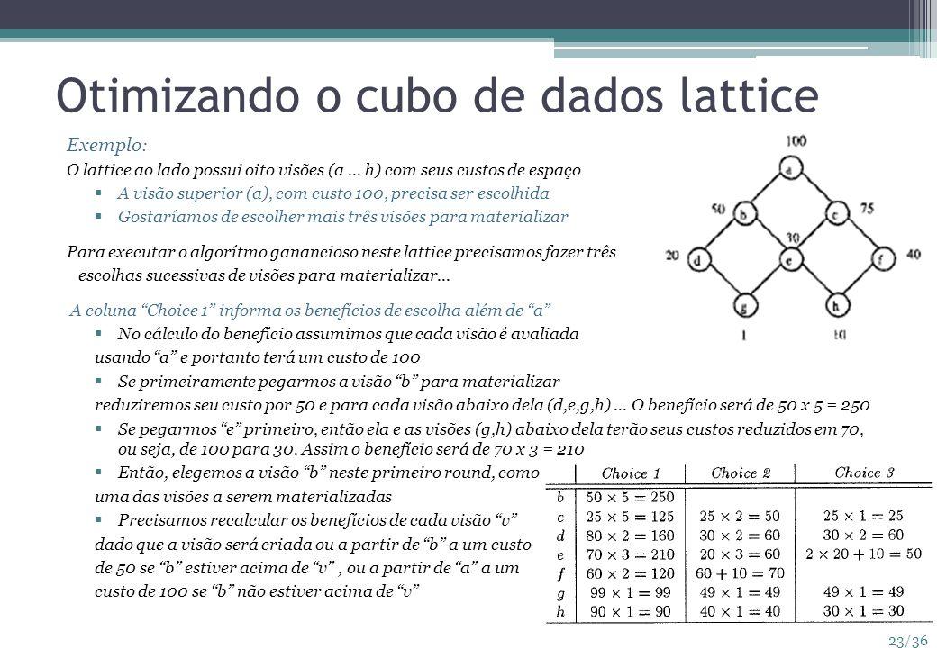 23/36 Otimizando o cubo de dados lattice Exemplo : O lattice ao lado possui oito visões (a... h) com seus custos de espaço A visão superior (a), com c