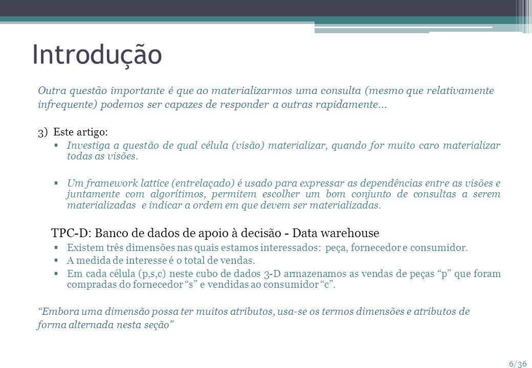 7/36 Introdução Suponha que os usuários estão interessados nas vendas consolidadas...