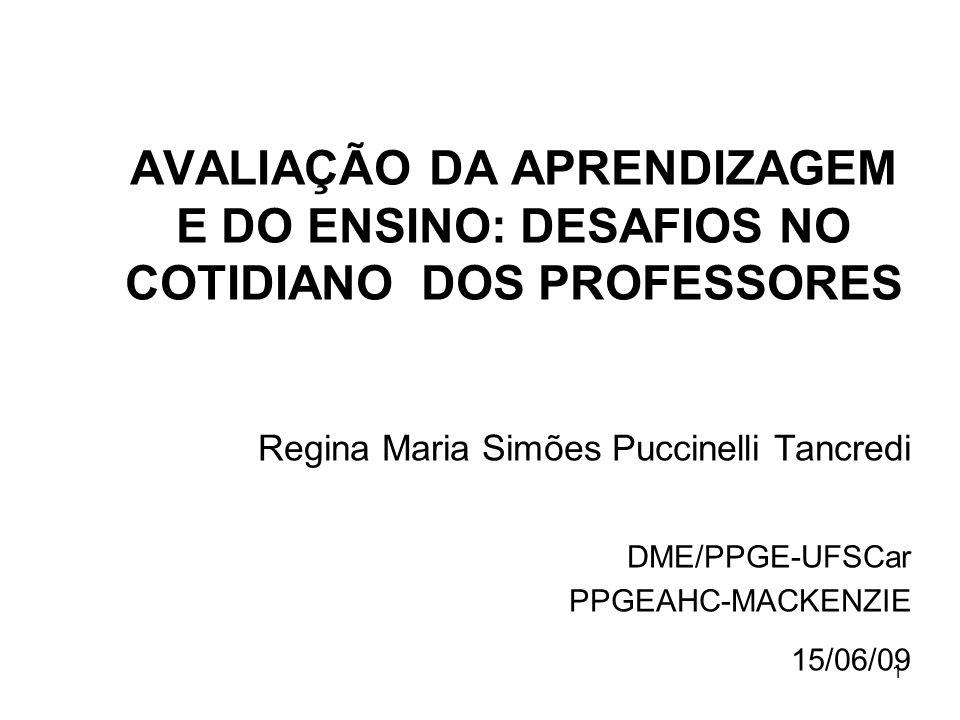1 AVALIAÇÃO DA APRENDIZAGEM E DO ENSINO: DESAFIOS NO COTIDIANO DOS PROFESSORES Regina Maria Simões Puccinelli Tancredi DME/PPGE-UFSCar PPGEAHC-MACKENZ