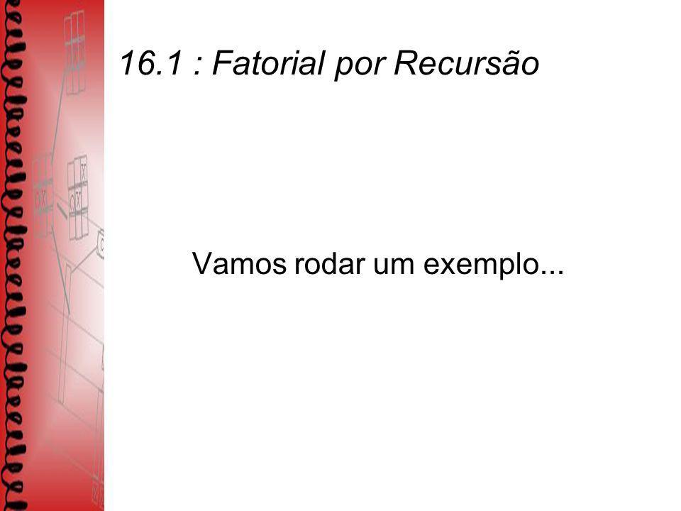 16.1 : Fatorial por Recursão Vamos rodar um exemplo...