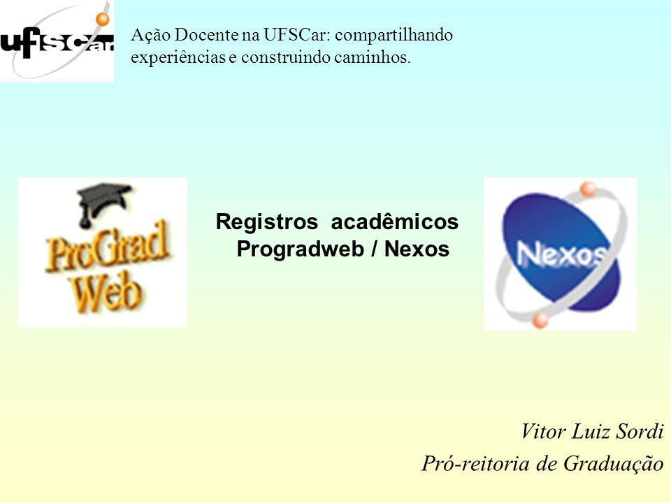 . Vitor Luiz Sordi Pró-reitoria de Graduação Registros acadêmicos Progradweb / Nexos Ação Docente na UFSCar: compartilhando experiências e construindo