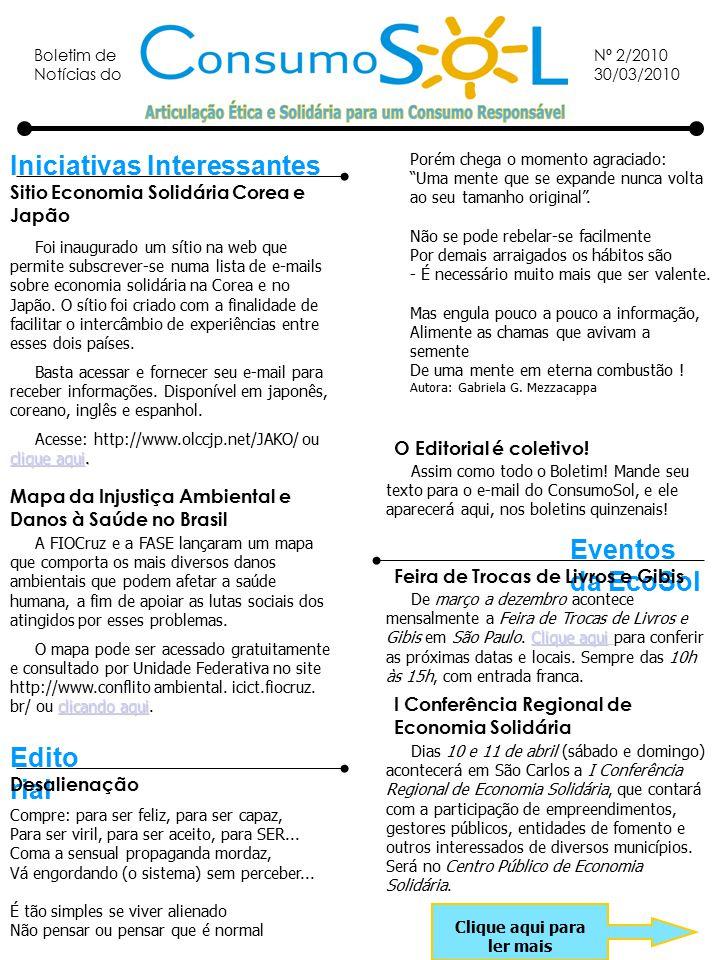 Boletim de Notícias do Nº 2/2010 30/03/2010 Iniciativas Interessantes Edito rial Sitio Economia Solidária Corea e Japão Foi inaugurado um sítio na web