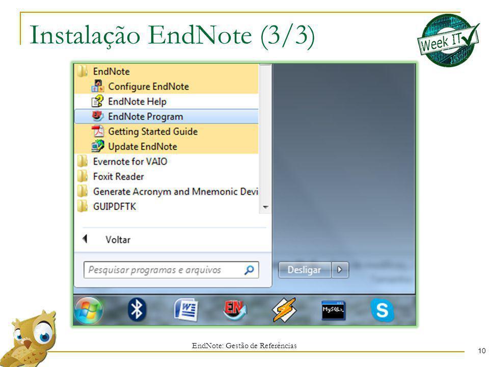 Instalação EndNote (3/3) 10 EndNote: Gestão de Referências