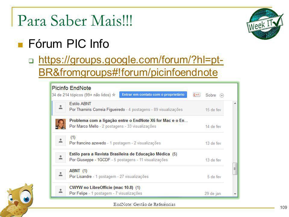 Para Saber Mais!!! 109 Fórum PIC Info https://groups.google.com/forum/?hl=pt- BR&fromgroups#!forum/picinfoendnote https://groups.google.com/forum/?hl=
