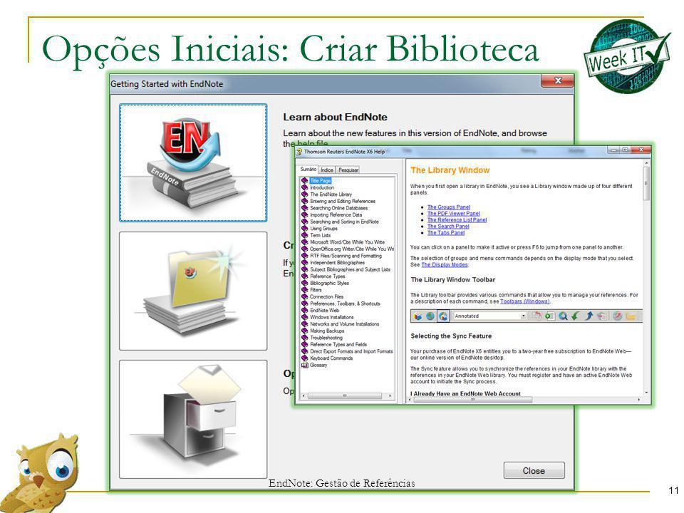 Opções Iniciais: Criar Biblioteca 11 EndNote: Gestão de Referências