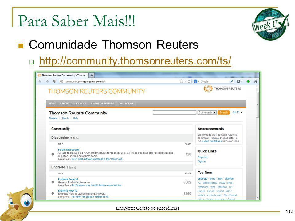 Para Saber Mais!!! 110 Comunidade Thomson Reuters http://community.thomsonreuters.com/ts/ EndNote: Gestão de Referências