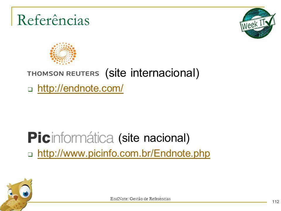 Referências 112 (site internacional) http://endnote.com/ (site nacional) http://www.picinfo.com.br/Endnote.php EndNote: Gestão de Referências
