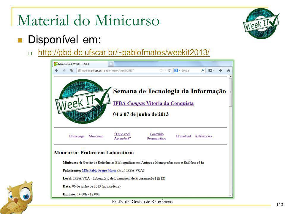 Material do Minicurso 113 Disponível em: http://gbd.dc.ufscar.br/~pablofmatos/weekit2013/ EndNote: Gestão de Referências
