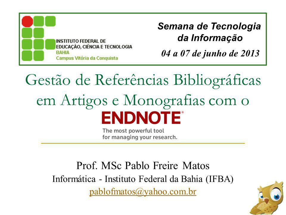 Gestão de Referências Bibliográficas em Artigos e Monografias com o Prof. MSc Pablo Freire Matos Informática - Instituto Federal da Bahia (IFBA) pablo