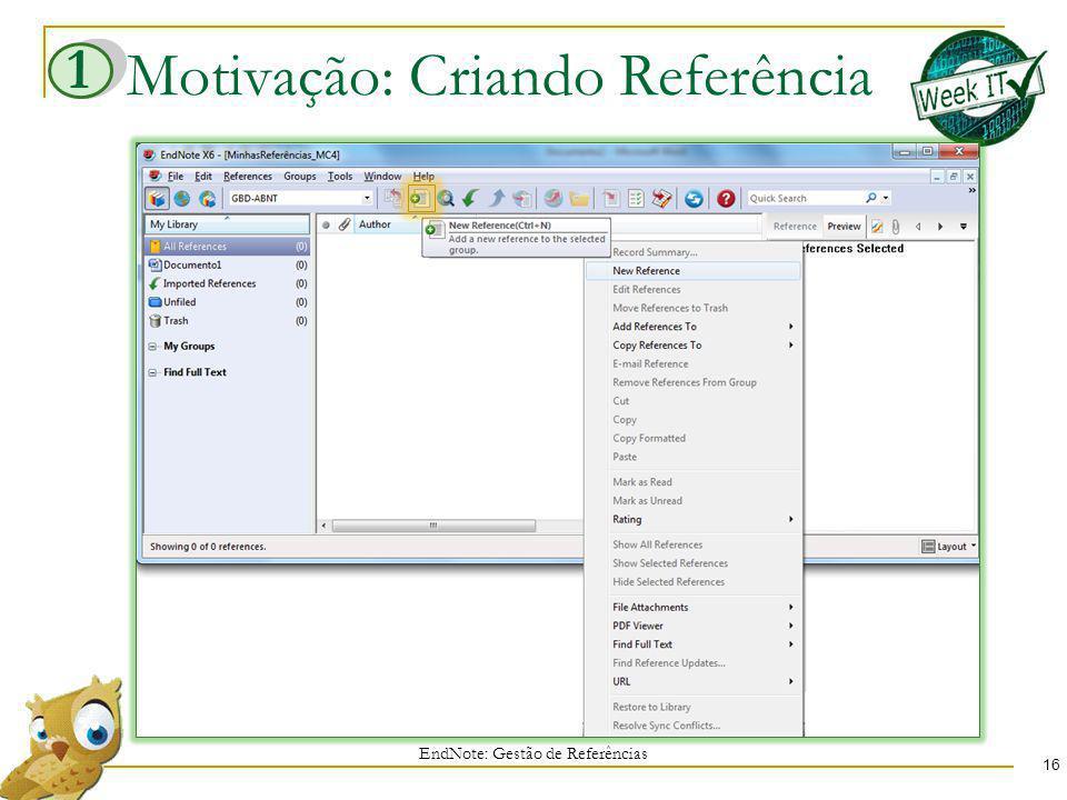 Motivação: Criando Referência 16 EndNote: Gestão de Referências 1