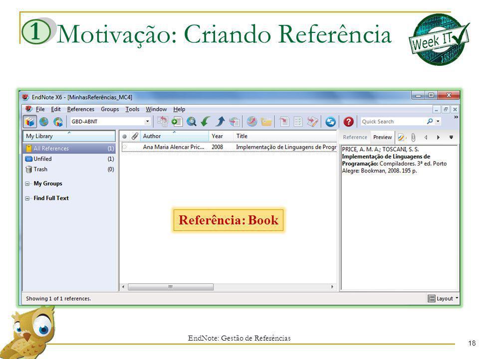 Motivação: Criando Referência 18 EndNote: Gestão de Referências Referência: Book 1