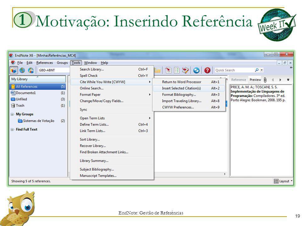 Motivação: Inserindo Referência EndNote: Gestão de Referências 19 1